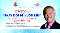 Talkshow: Changing to rise with Professor Truong Nguyen Thanh - University of Utah (USA)